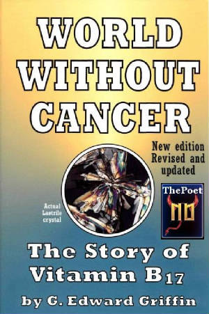 World Without Cancer – The story of Vitamin B 17